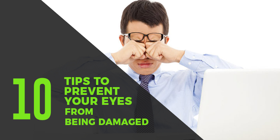 10 Tips to prevent your eye-sight from being damaged